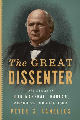 The great dissenter : the story of John Marshall Harlan, America's judicial hero image cover