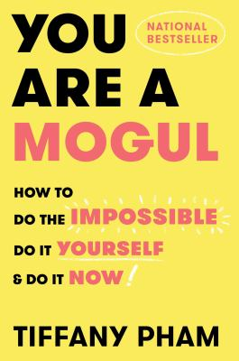 You are a mogul : how to do the impossible, do it yourself, and do it now image cover