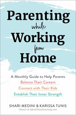 Parenting while working from home : a monthly guide to help parents balance their careers, connect with their kids, establish their inner strength image cover