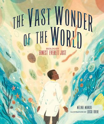 The Vast Wonder of the World: Biologist Ernest Everett Just image cover