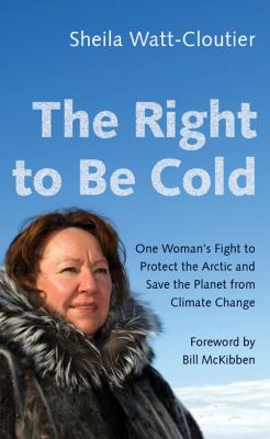 The right to be cold : one woman's fight to protect the Arctic and save the planet from climate change image cover