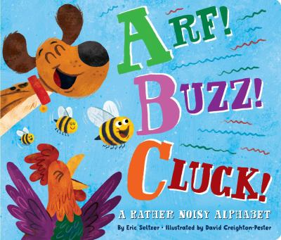 Arf! Buzz! Cluck! : a Rather Noisy Alphabet image cover