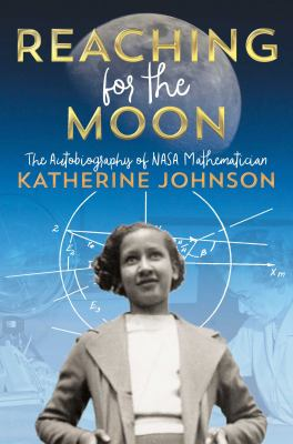 Reaching for the Moon: The Autobiography of NASA Mathematician Katherine Johnson. image cover