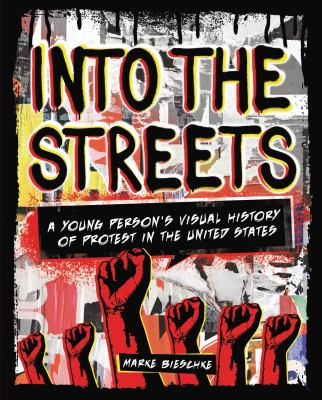 Into the Streets : A Young Person's Visual History of Protest in the United States image cover