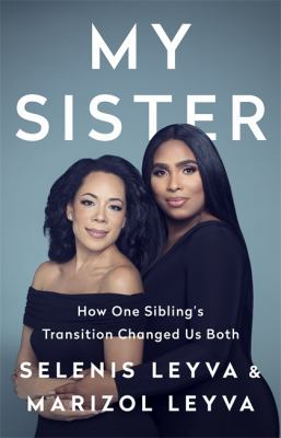 My sister : how one sibling's transition changed us both image cover