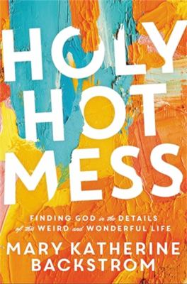 Holy hot mess : finding God in the details of this weird and wonderful life image cover