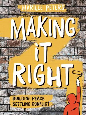 Cover image for Making it right : building peace, settling conflict