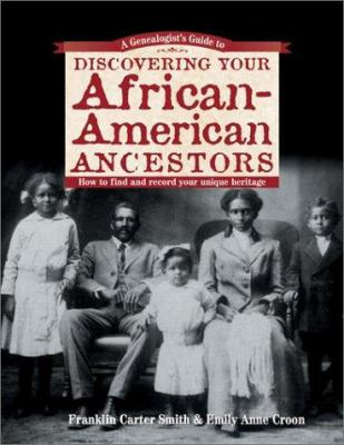 A genealogist's guide to discovering your African-American ancestors : how to find and record your unique heritage image cover