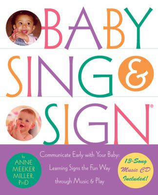 Baby sing & sign : communicate early with your baby : learning signs the fun way through music and play / Anne Meeker Miller. image cover