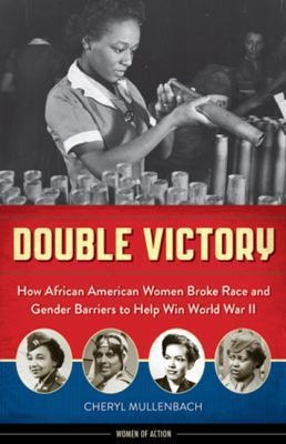 Double victory : how African American women broke race and gender barriers to help win World War II image cover