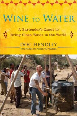 Wine to Water: a Bartender's Quest to Bring Clean Water to the World image cover