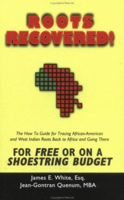 Roots recovered! : the how to guide for tracing African-American and West Indian roots back to Africa and going there for free or on a shoestring budget image cover