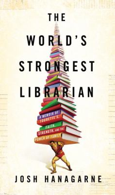 The World's Strongest Librarian: a Memoir of Tourette's, Faith, Strength, and the Power of Family image cover
