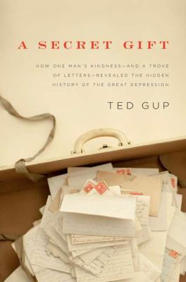 A Secret Gift: How One Man's Kindness--and a Trove of Letters--Revealed the Hidden History of the Great Depression image cover