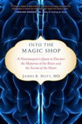Into the Magic Shop: A Neurosurgeon's Quest to Discover the Mysteries of the Brain and the Secrets of the Heart image cover