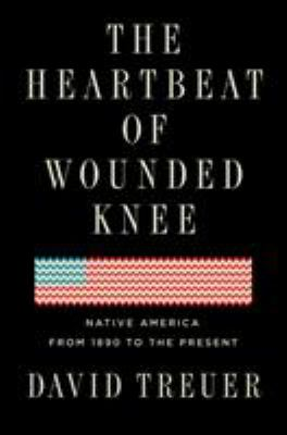 The Heartbeat of Wounded Knee: Native America from 1890 to the Present image cover