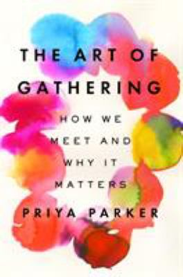 The Art of Gathering: How We Meet and Why it Matters image cover