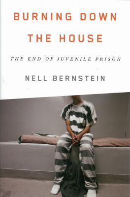 Burning down the house : the end of juvenile prison image cover