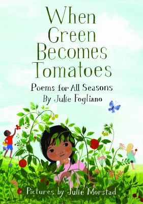 When Green Becomes Tomatoes: poems for all seasons image cover