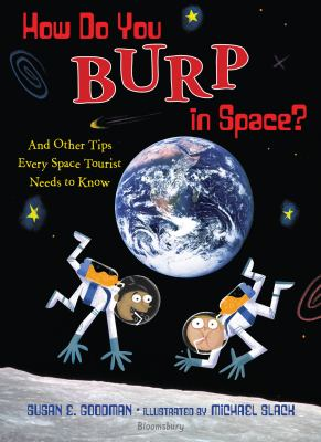 Cover image for How do you burp in space? : and other tips every space tourist needs to know