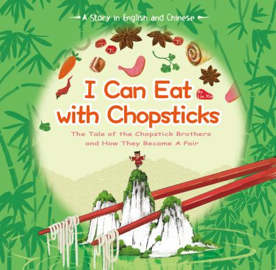 I can eat with chopsticks : the tale of chopstick brothers and how they became a pair : a story in English and Chinese image cover