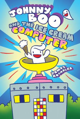 Johnny Boo and the Ice Cream Computer image cover