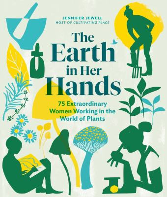 The earth in her hands : 75 extraordinary women working in the world of plants image cover