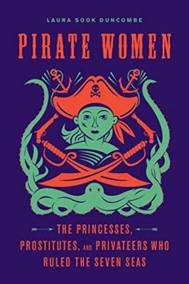Pirate women : the princesses, prostitutes, and privateers who ruled the Seven Seas image cover