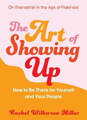 The Art of Showing Up: How to be there for Yourself and Your People image cover