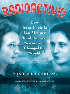 Radioactive! : How Irène Curie & Lise Meitner Revolutionized Science and Changed the World image cover