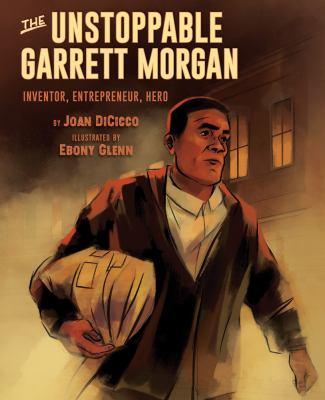 The Unstoppable Garrett Morgan: Inventor, Entrepreneur, Hero image cover