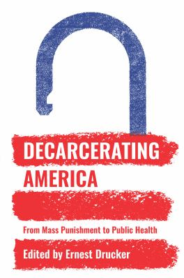 Decarcerating America : from mass punishment to public health image cover