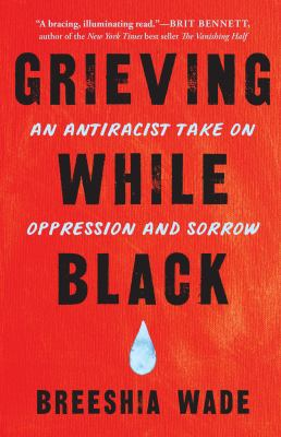 Grieving while Black : an antiracist take on oppression and sorrow image cover