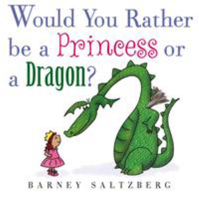 Would You Rather Be a Princess Or a Dragon? image cover