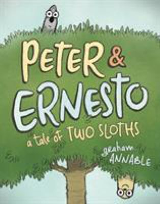 Peter & Ernesto : a Tale of Two Sloths image cover