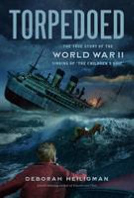 Torpedoed: The True Story of the World War II Sinking of The Children's Ship image cover