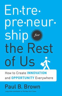 Entrepreneurship for the rest of us : how to create innovation and opportunity everywhere image cover