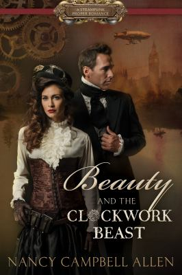 Beauty and the Clockwork Beast : A Steampunk Proper Romance image cover