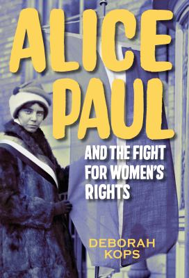 Alice Paul and the Fight for Women's Rights : from the Vote to the Equal Rights Amendment image cover