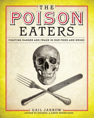 The Poison Eaters: fighting danger and fraud in our food and drugs image cover