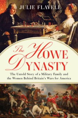 The Howe dynasty : the untold story of a military family and the women behind Britain's wars for America image cover
