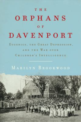 The orphans of Davenport : eugenics, the Great Depression, and the war over children's intelligence image cover