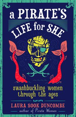 A Pirate's Life for She: Swashbuckling Women through the Ages image cover