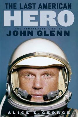 The last American hero : the remarkable life of John Glenn image cover