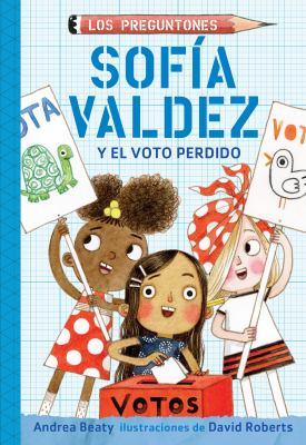 Sofia Valdez el voto perdido/ Sofia Valdez and the Vanishing Vote image cover