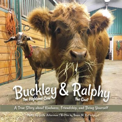 Buckley the highland cow and Ralphy the goat : a true story about kindness, friendship, and being yourself image cover