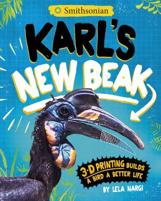 Karl's New Beak: 3-D printing builds a bird a better life image cover
