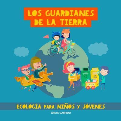 Los guardianes de la tierra : ecología para niños y jóvenes image cover