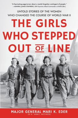 The girls who stepped out of line : untold stories of the women who changed the course of World War II image cover