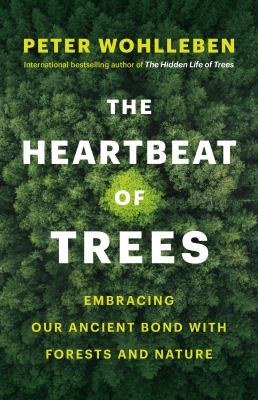 The heartbeat of trees : embracing our ancient bond with forests and nature image cover